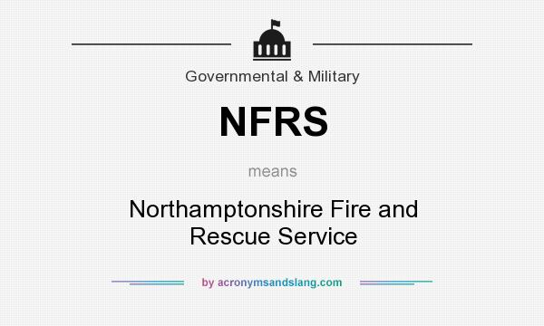 What does NFRS mean? It stands for Northamptonshire Fire and Rescue Service