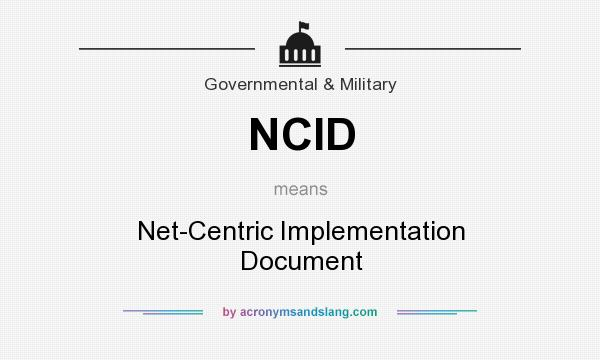 What does NCID mean? It stands for Net-Centric Implementation Document