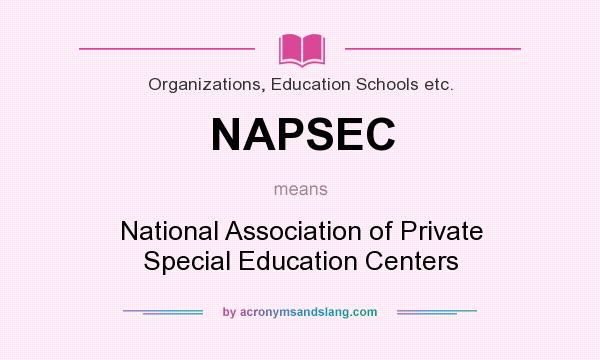 What does NAPSEC mean? It stands for National Association of Private Special Education Centers