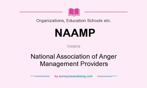 What does NAAMP mean? It stands for National Association of Anger Management Providers