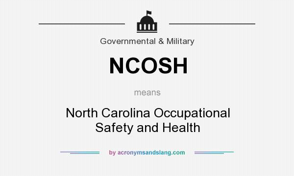 What does NCOSH mean? It stands for North Carolina Occupational Safety and Health