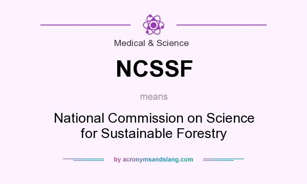 What does NCSSF mean? It stands for National Commission on Science for Sustainable Forestry