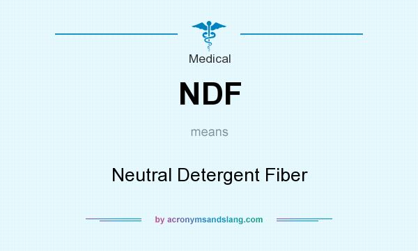 What does NDF mean? It stands for Neutral Detergent Fiber