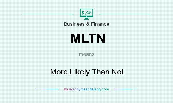 What does MLTN mean? It stands for More Likely Than Not