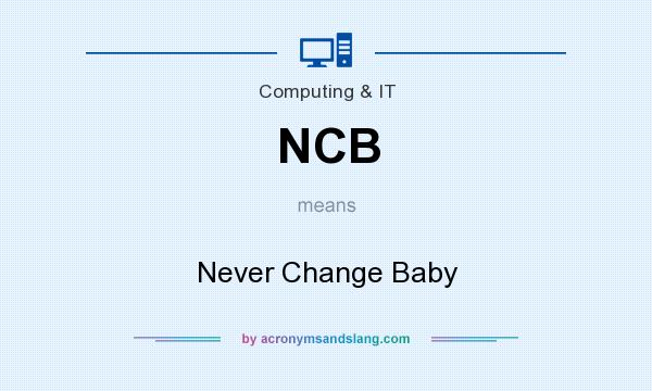 What does NCB mean? It stands for Never Change Baby