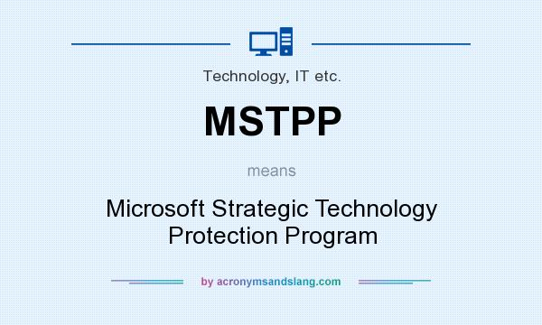 What does MSTPP mean? It stands for Microsoft Strategic Technology Protection Program