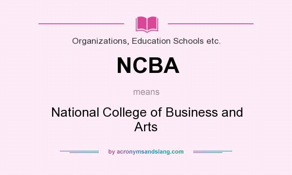 What does NCBA mean? It stands for National College of Business and Arts