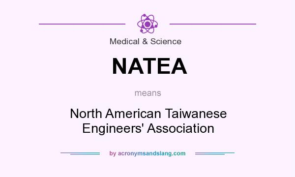 What does NATEA mean? It stands for North American Taiwanese Engineers` Association