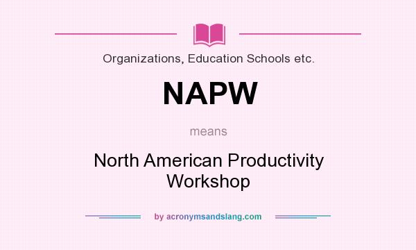 What does NAPW mean? It stands for North American Productivity Workshop