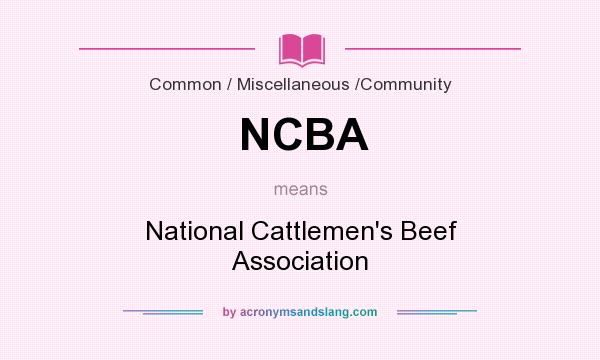 What does NCBA mean? It stands for National Cattlemen`s Beef Association