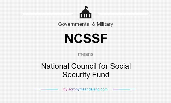 What does NCSSF mean? It stands for National Council for Social Security Fund