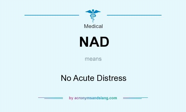 What does NAD mean? It stands for No Acute Distress