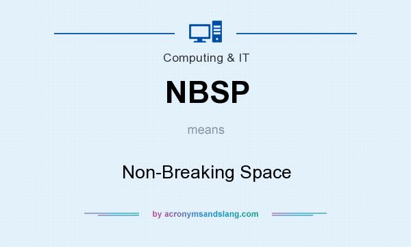 What does NBSP mean? It stands for Non-Breaking Space