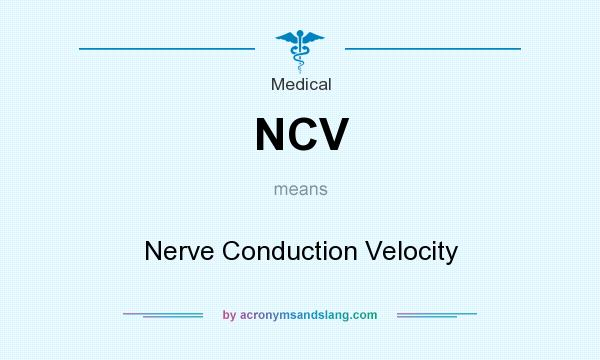 What does NCV mean? It stands for Nerve Conduction Velocity