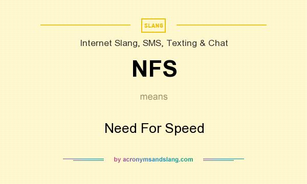 What does NFS mean? It stands for Need For Speed