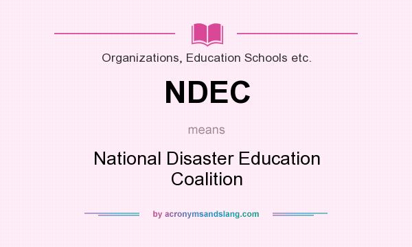 What does NDEC mean? It stands for National Disaster Education Coalition