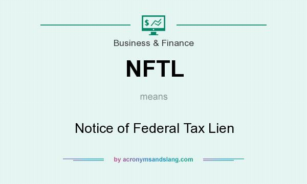 What does NFTL mean? It stands for Notice of Federal Tax Lien