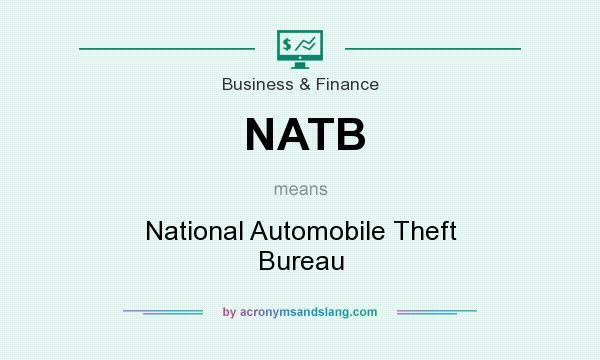 What does NATB mean? It stands for National Automobile Theft Bureau