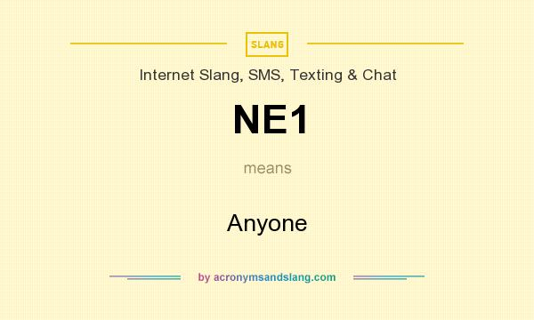 What does NE1 mean? It stands for Anyone