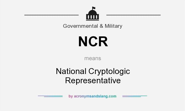 What does NCR mean? It stands for National Cryptologic Representative