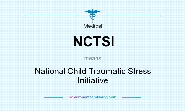 What does NCTSI mean? It stands for National Child Traumatic Stress Initiative
