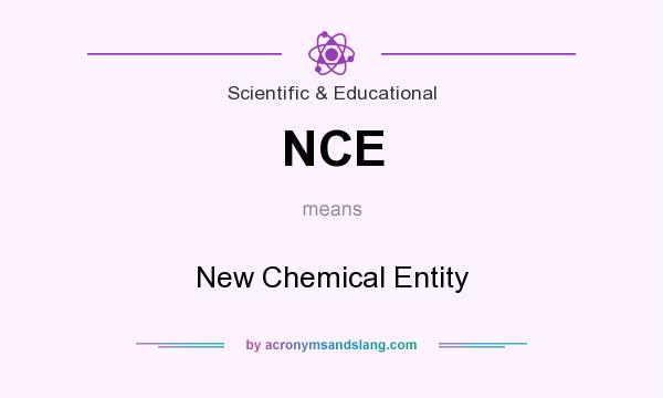 What does NCE mean? It stands for New Chemical Entity
