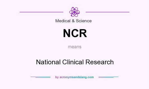What does NCR mean? It stands for National Clinical Research