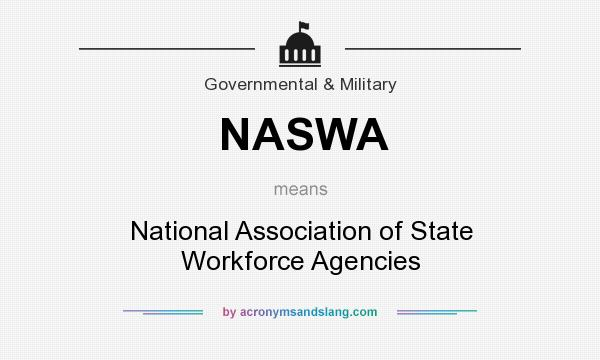 What does NASWA mean? It stands for National Association of State Workforce Agencies