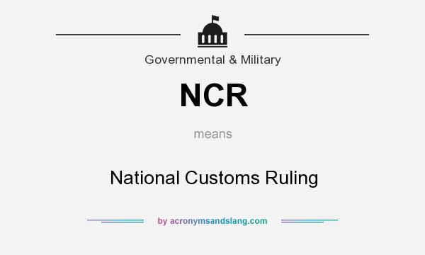 What does NCR mean? It stands for National Customs Ruling