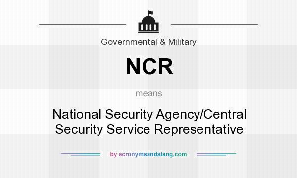 What does NCR mean? It stands for National Security Agency/Central Security Service Representative