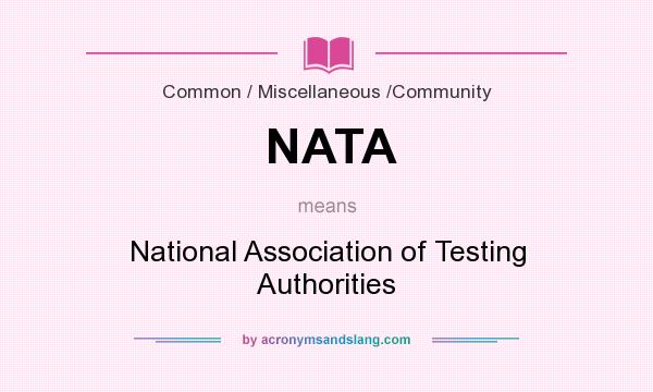 What does NATA mean? It stands for National Association of Testing Authorities