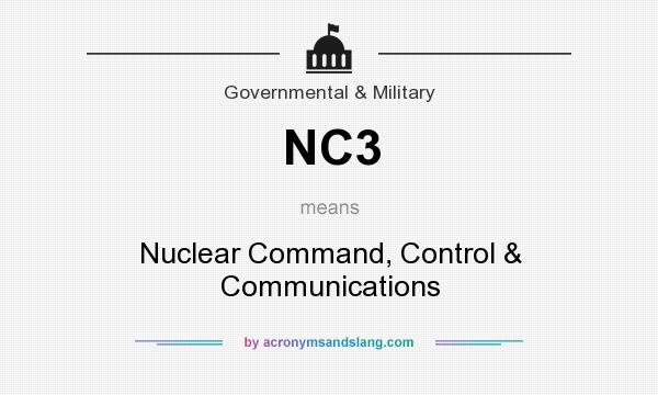 What does NC3 mean? It stands for Nuclear Command, Control & Communications