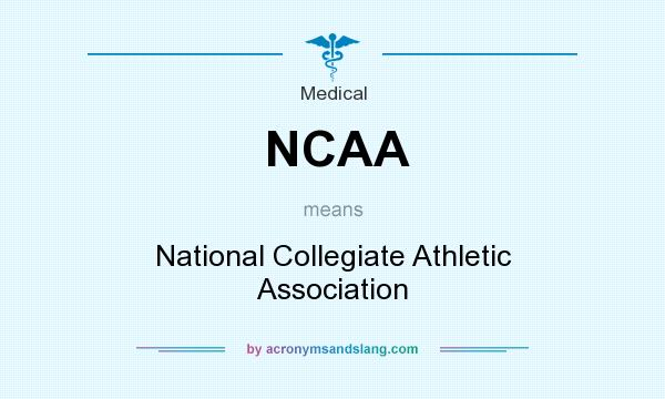 What does NCAA mean? It stands for National Collegiate Athletic Association
