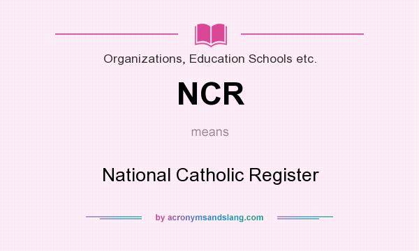 What does NCR mean? It stands for National Catholic Register