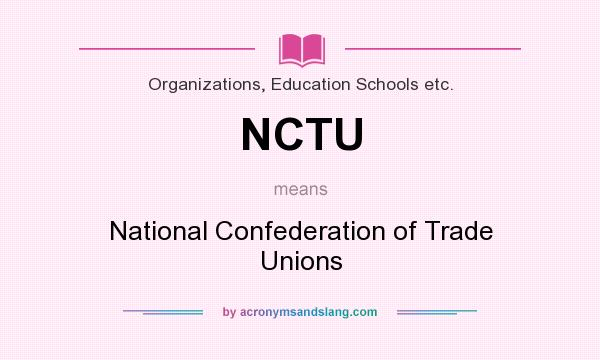 What does NCTU mean? It stands for National Confederation of Trade Unions