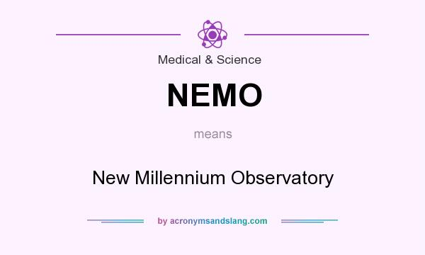 What does NEMO mean? It stands for New Millennium Observatory