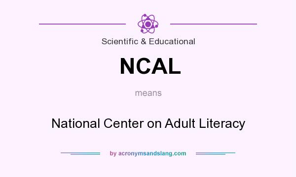 What does NCAL mean? It stands for National Center on Adult Literacy