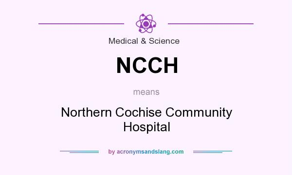 What does NCCH mean? It stands for Northern Cochise Community Hospital