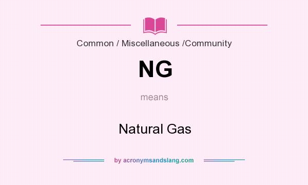 What does NG mean? It stands for Natural Gas