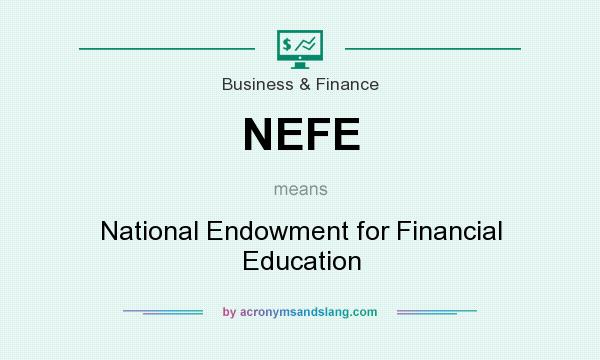 What does NEFE mean? It stands for National Endowment for Financial Education