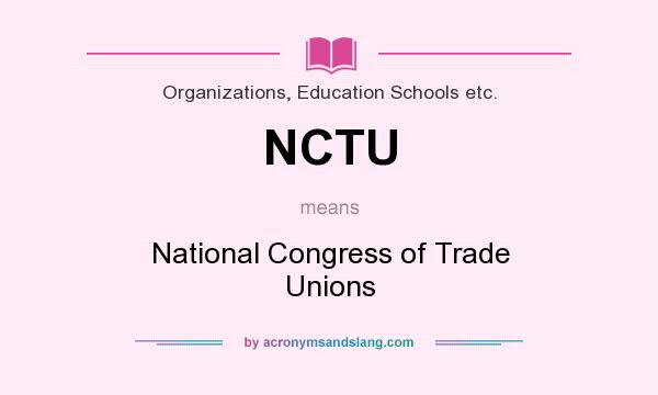 What does NCTU mean? It stands for National Congress of Trade Unions