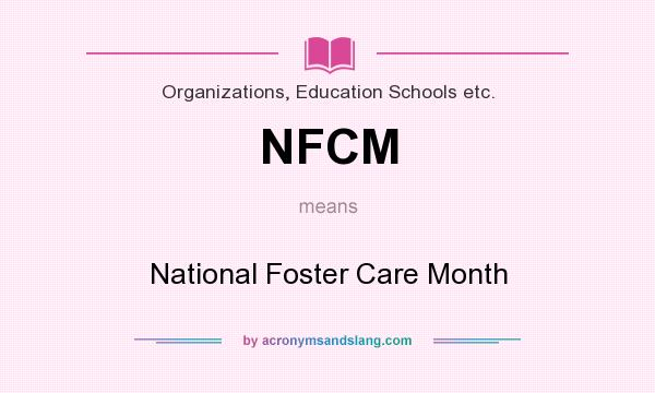 What does NFCM mean? It stands for National Foster Care Month