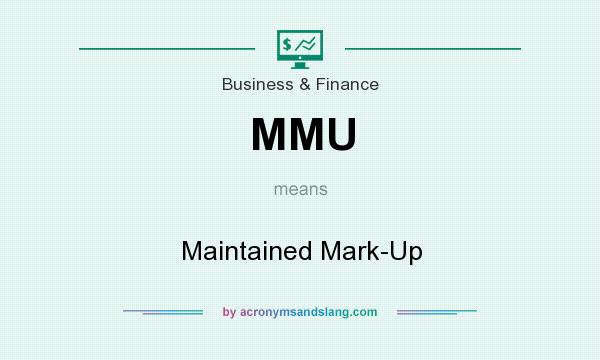 What does MMU mean? It stands for Maintained Mark-Up