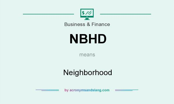 What does NBHD mean? It stands for Neighborhood