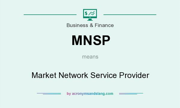 What does MNSP mean? It stands for Market Network Service Provider