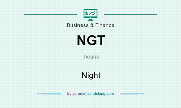What does NGT mean? It stands for Night