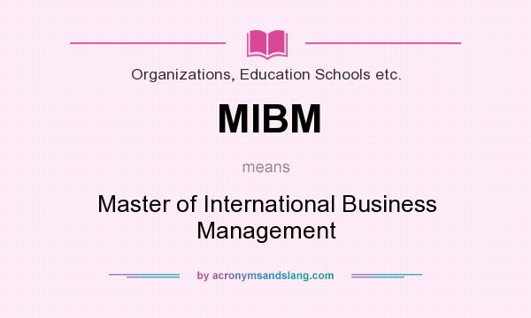 What does MIBM mean? It stands for Master of International Business Management