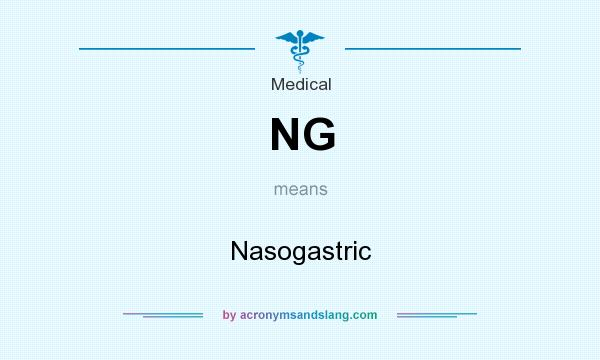 What does NG mean? It stands for Nasogastric