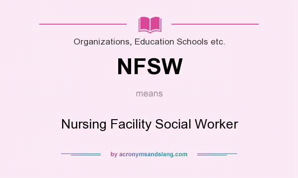 What does NFSW mean? It stands for Nursing Facility Social Worker