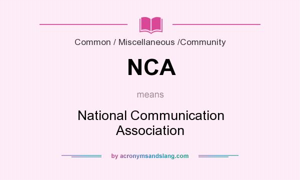 What does NCA mean? It stands for National Communication Association